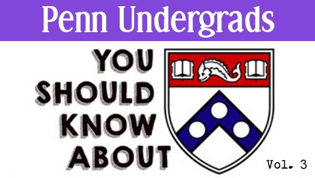 Penn Undergrads You Should Know About Vol. 3